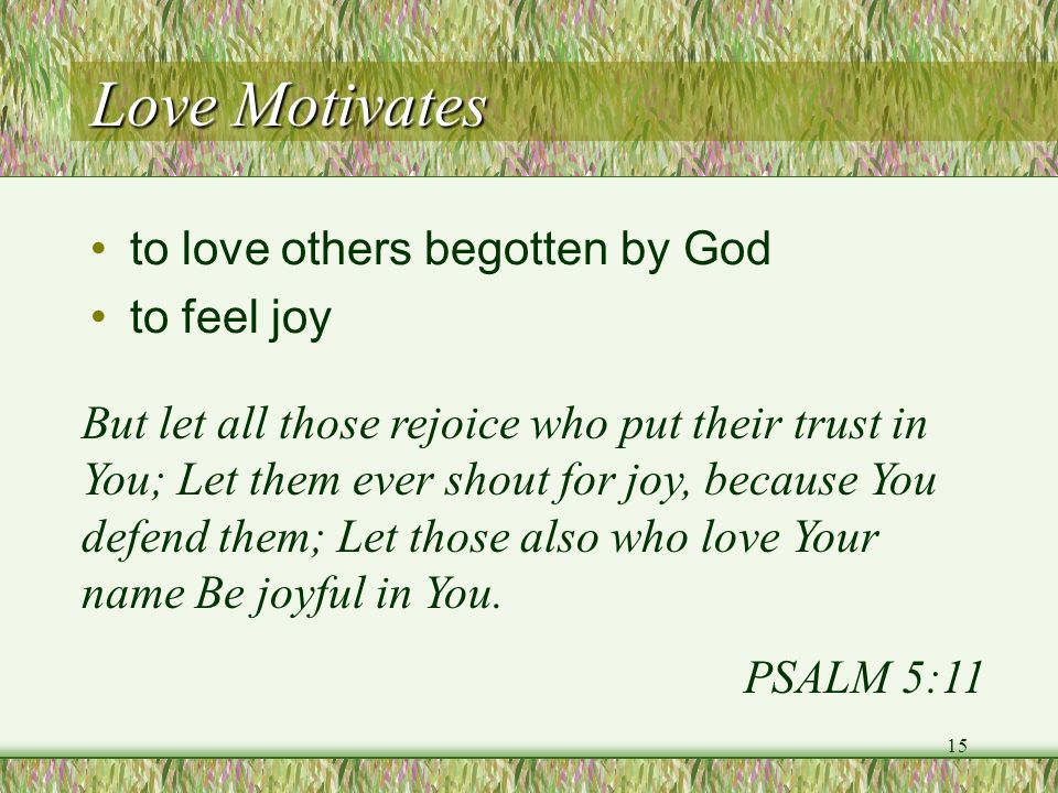Love Motivates to love others begotten by God to feel joy