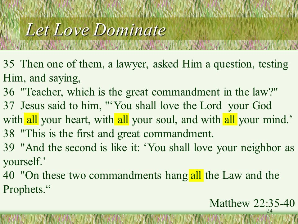 Let Love Dominate 35 Then one of them, a lawyer, asked Him a question, testing Him, and saying,