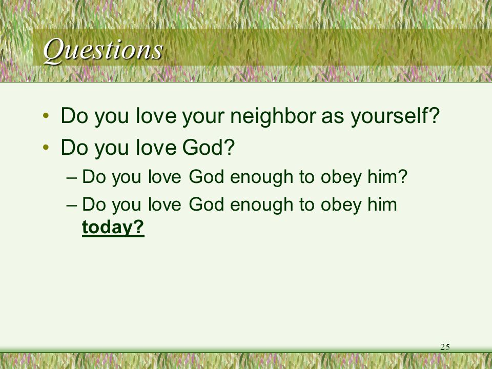 Questions Do you love your neighbor as yourself Do you love God