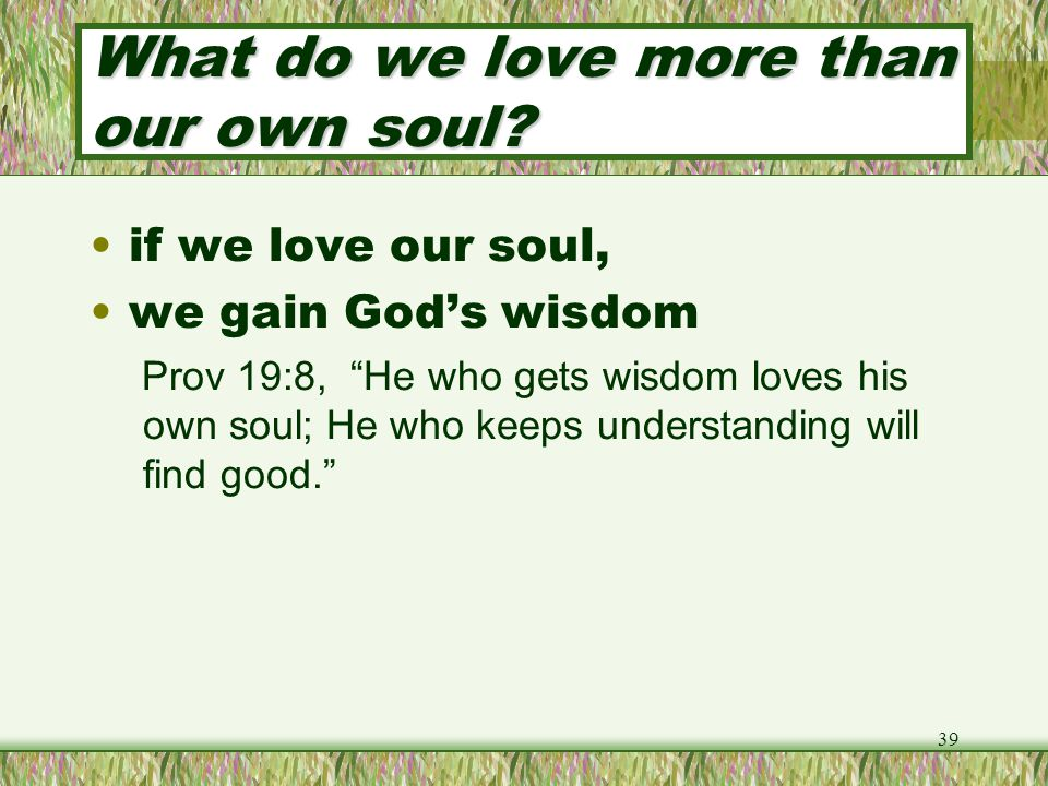 What do we love more than our own soul