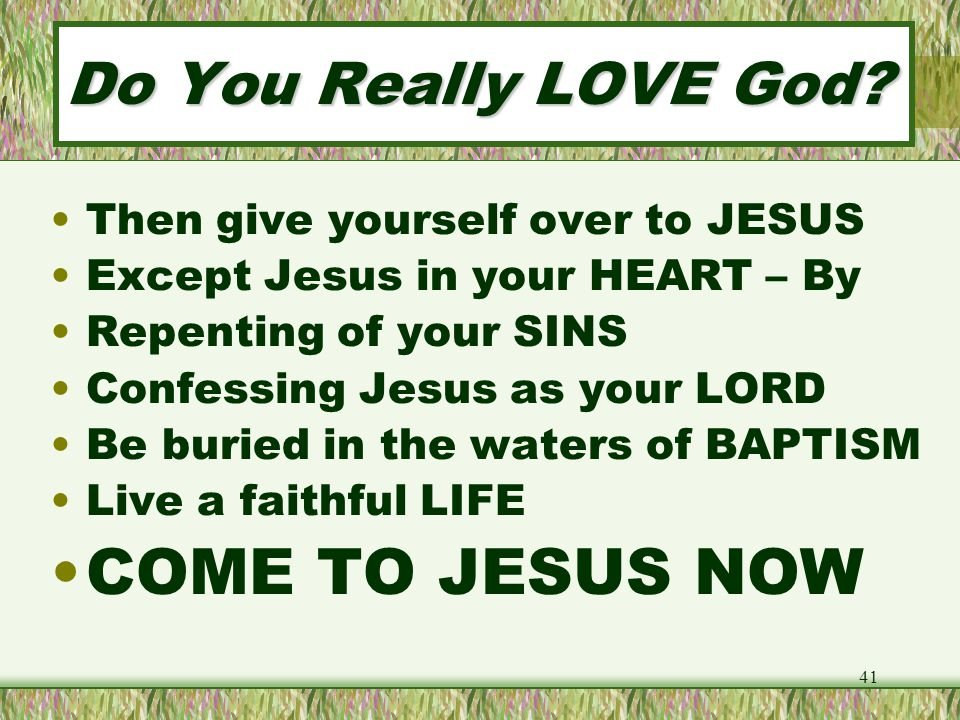 COME TO JESUS NOW Do You Really LOVE God