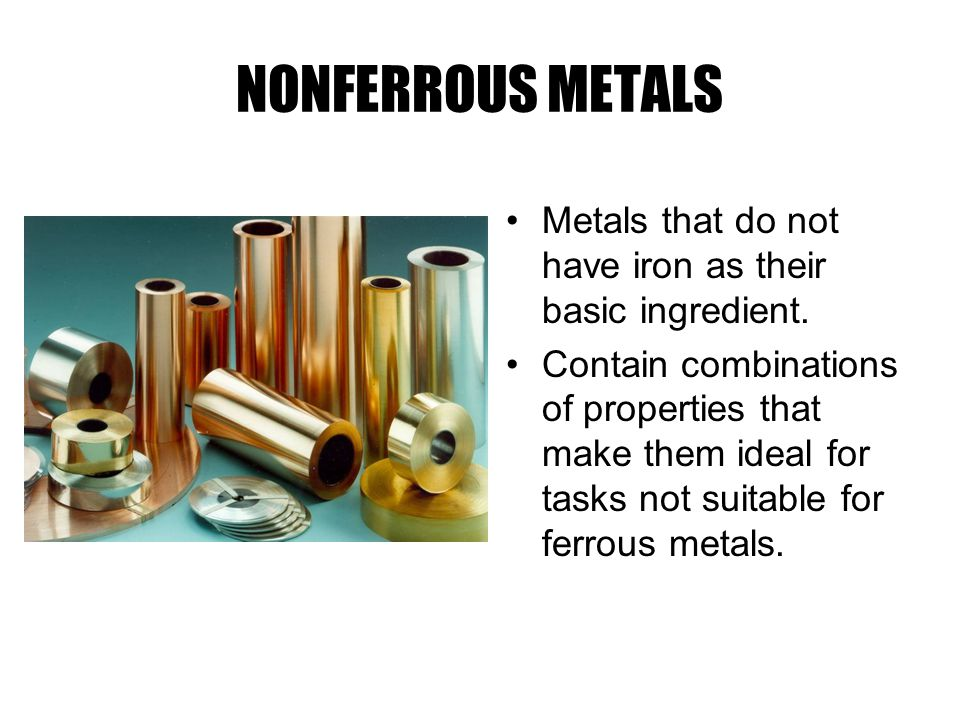 NONFERROUS METALS Metals that do not have iron as their basic ingredient.