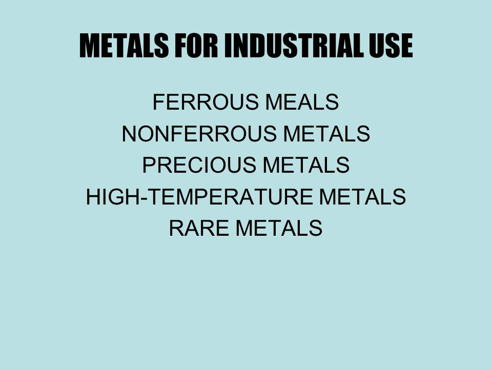 METALS FOR INDUSTRIAL USE