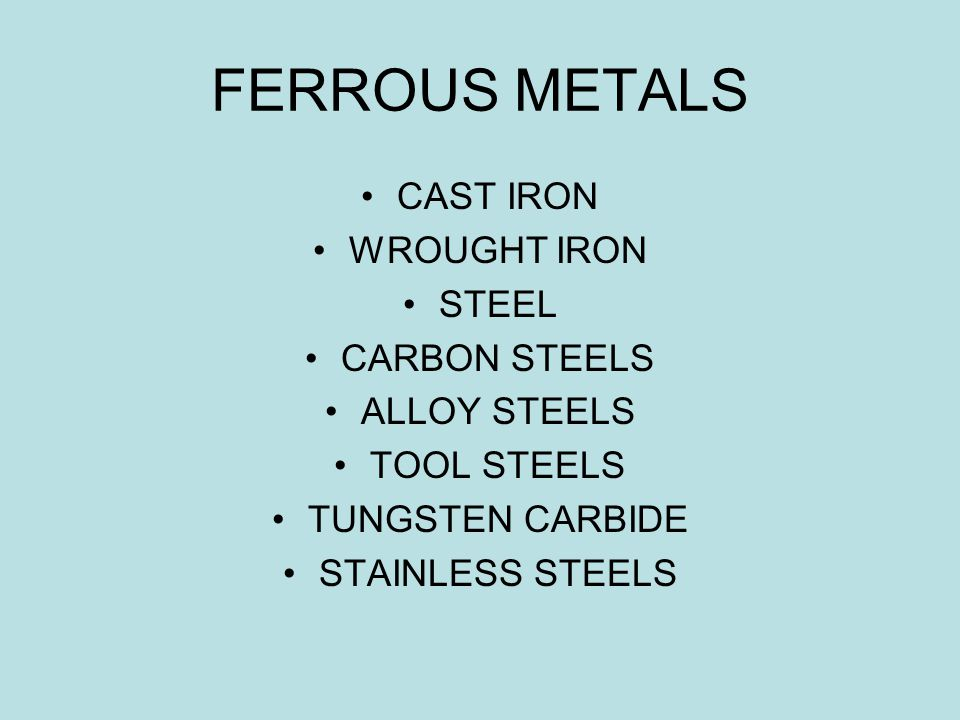 FERROUS METALS CAST IRON WROUGHT IRON STEEL CARBON STEELS ALLOY STEELS