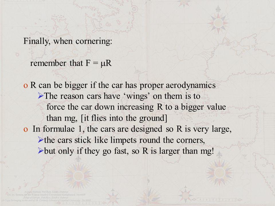 Finally, when cornering: