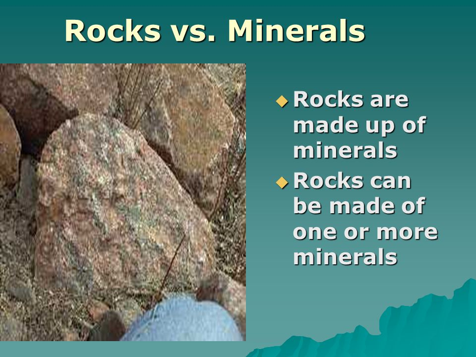 Rocks vs. Minerals Rocks are made up of minerals