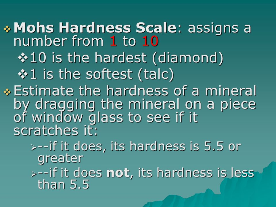 Mohs Hardness Scale: assigns a number from 1 to 10