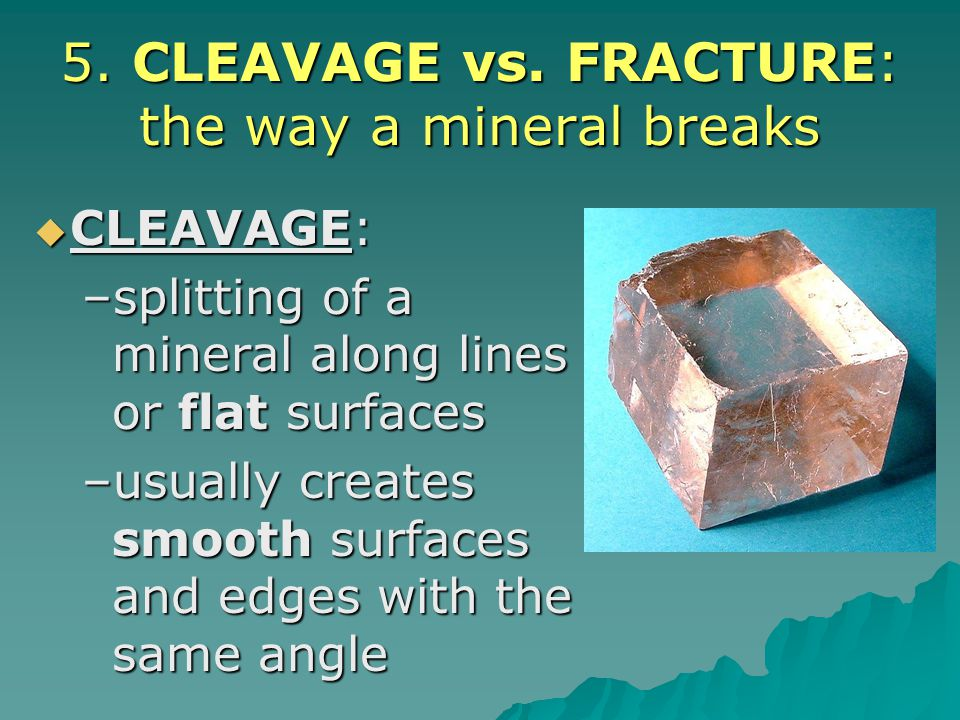 5. CLEAVAGE vs. FRACTURE: the way a mineral breaks