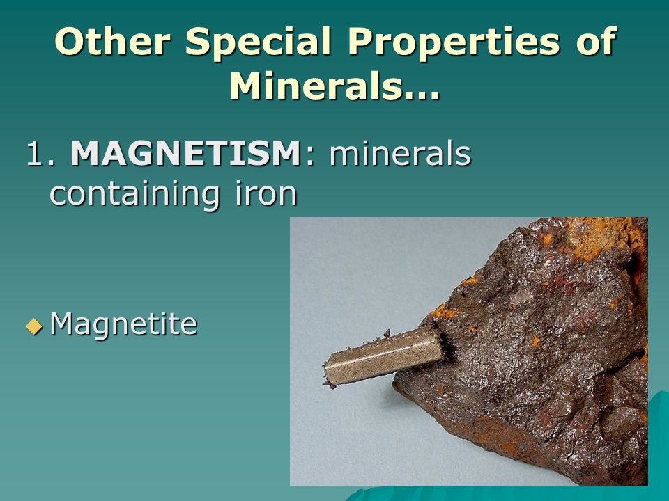 Other Special Properties of Minerals…