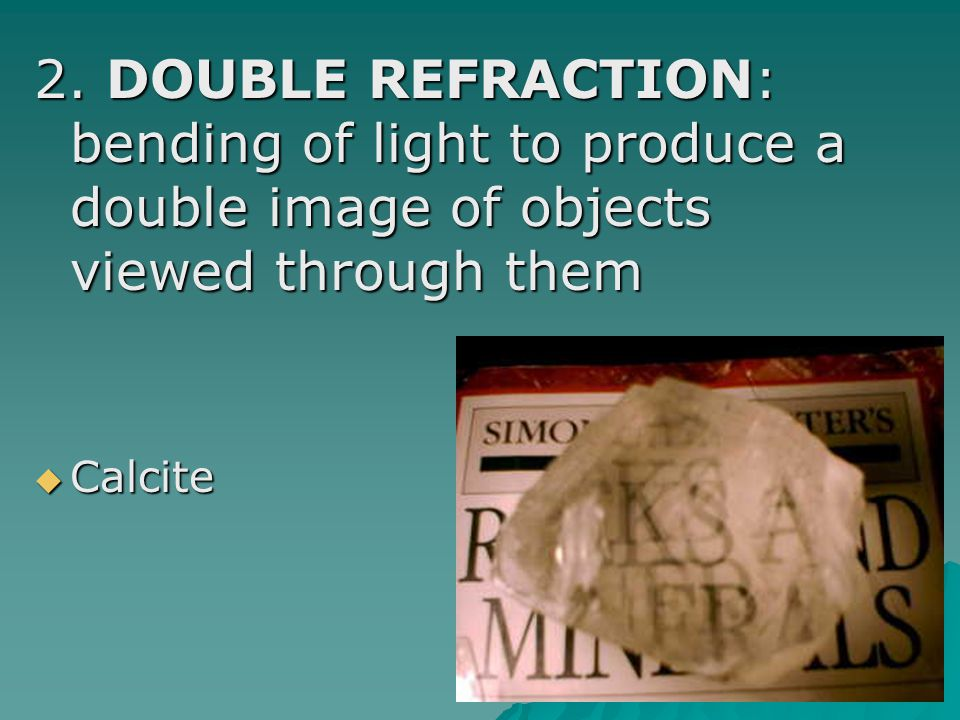 2. DOUBLE REFRACTION: bending of light to produce a double image of objects viewed through them
