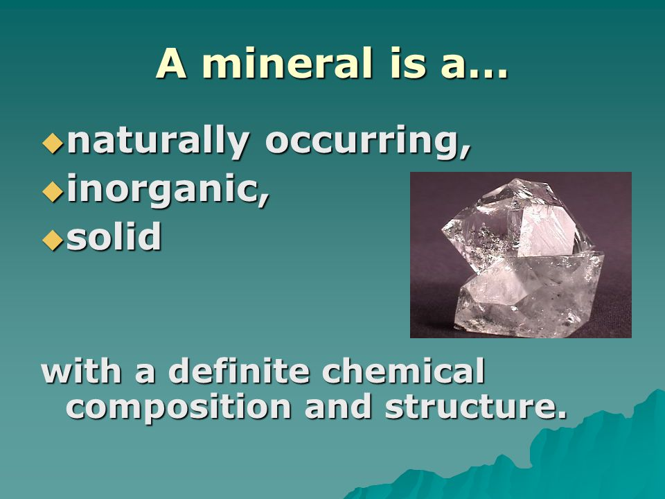 A mineral is a… naturally occurring, inorganic, solid