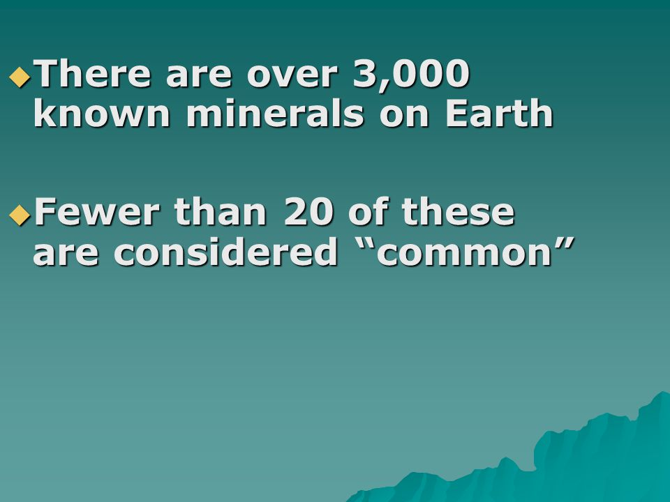 There are over 3,000 known minerals on Earth