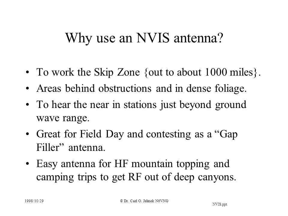Why use an NVIS antenna To work the Skip Zone {out to about 1000 miles}. Areas behind obstructions and in dense foliage.