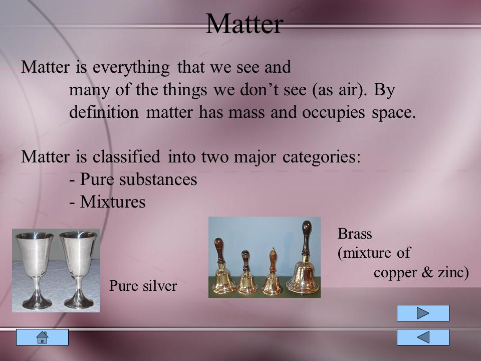 Matter Matter is everything that we see and