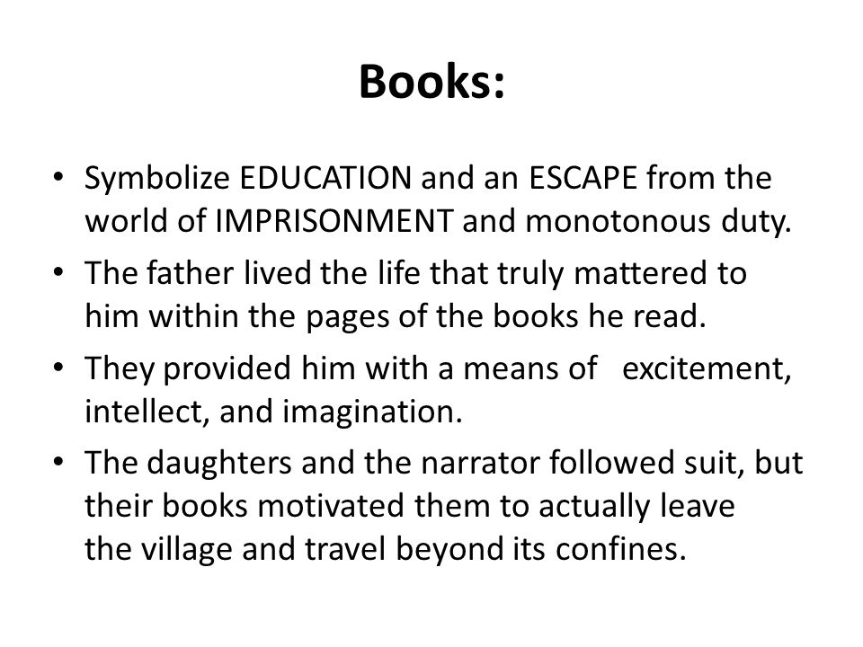 Books: Symbolize EDUCATION and an ESCAPE from the world of IMPRISONMENT and monotonous duty.