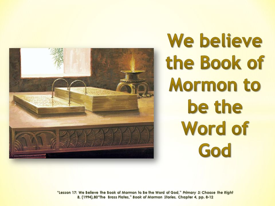 We believe the Book of Mormon to be the Word of God
