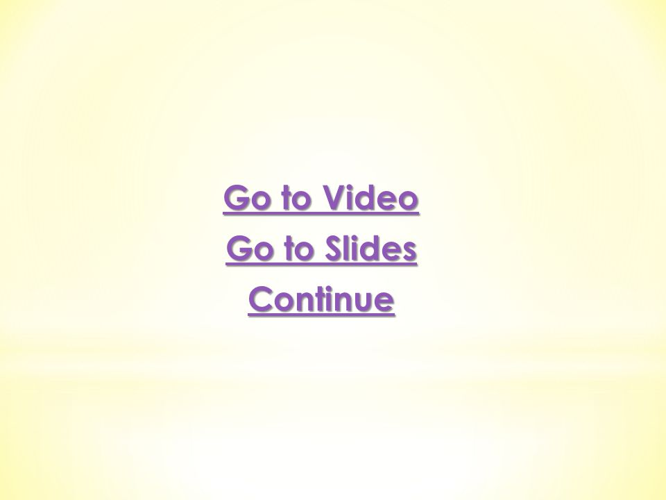 Go to Video Go to Slides Continue