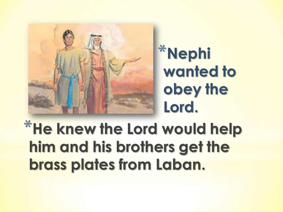Nephi wanted to obey the Lord.