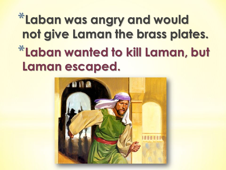 Laban was angry and would not give Laman the brass plates.