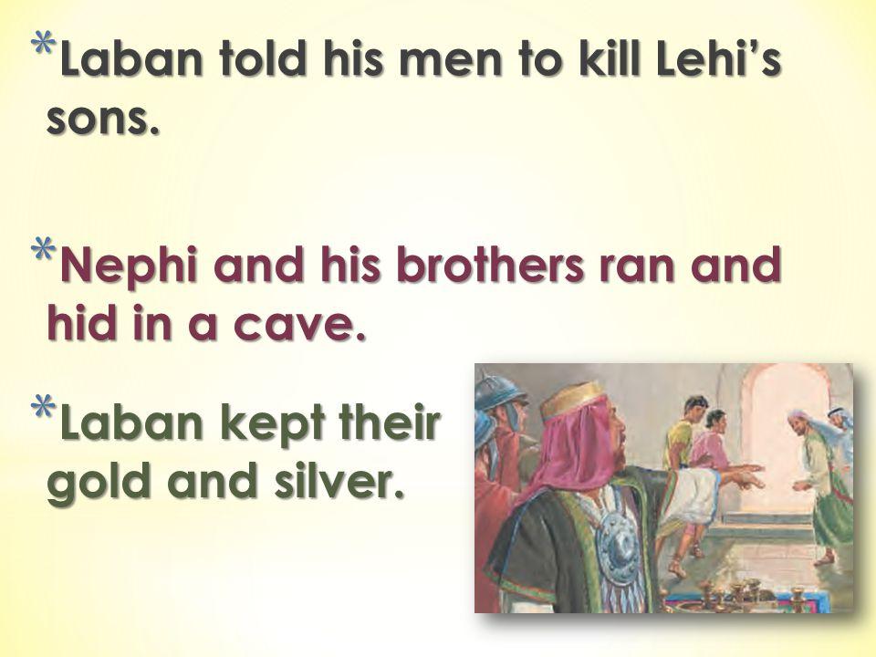 Laban told his men to kill Lehi's sons.