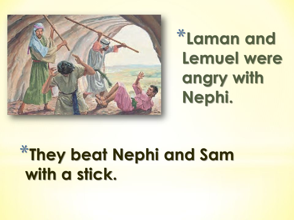 Laman and Lemuel were angry with Nephi.