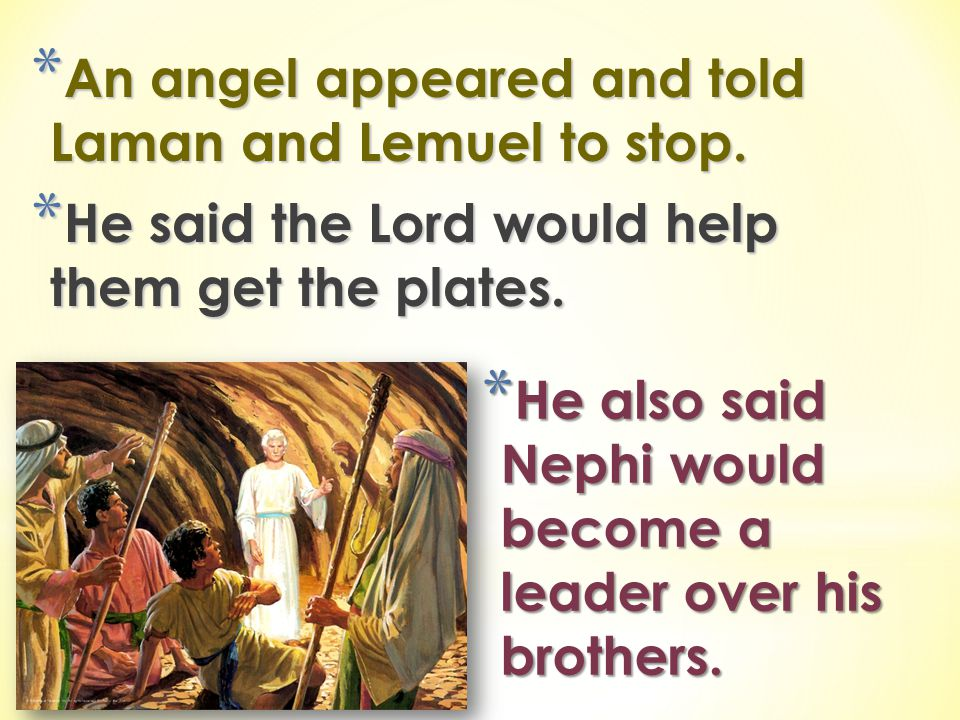 An angel appeared and told Laman and Lemuel to stop.
