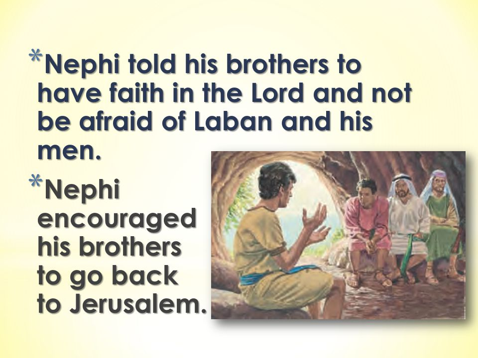 Nephi told his brothers to have faith in the Lord and not be afraid of Laban and his men.