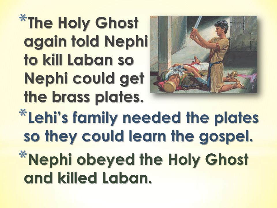 The Holy Ghost again told Nephi to kill Laban so Nephi could get the brass plates.