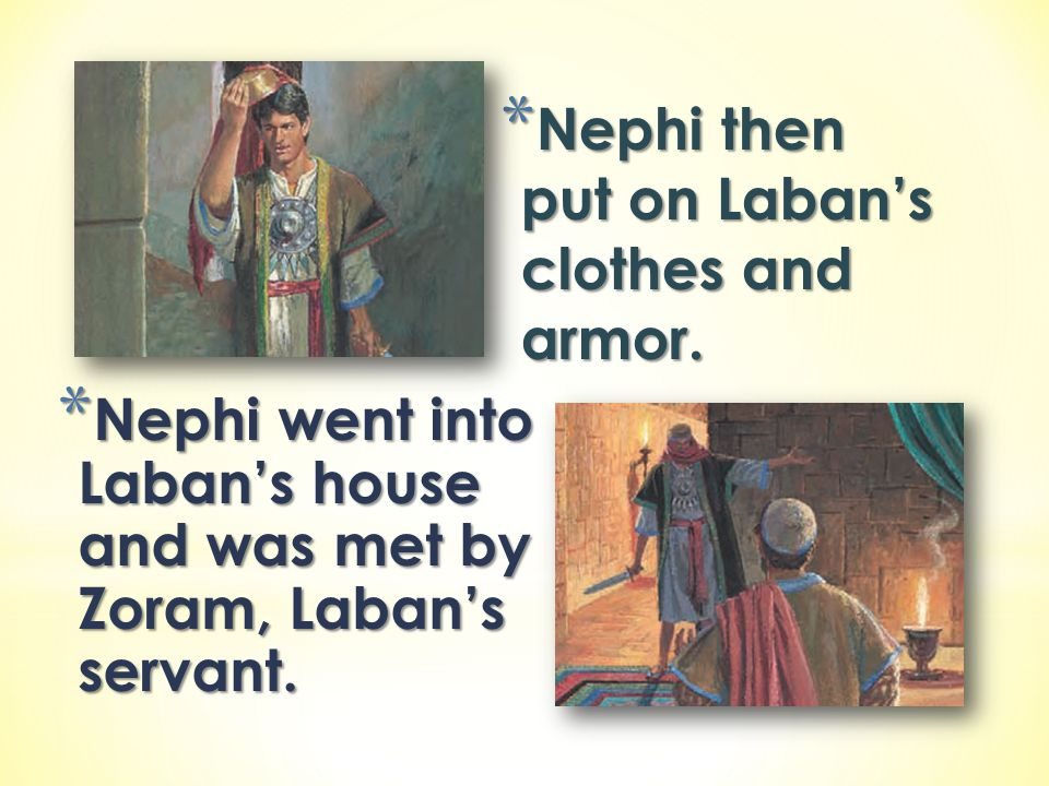 Nephi then put on Laban's clothes and armor.