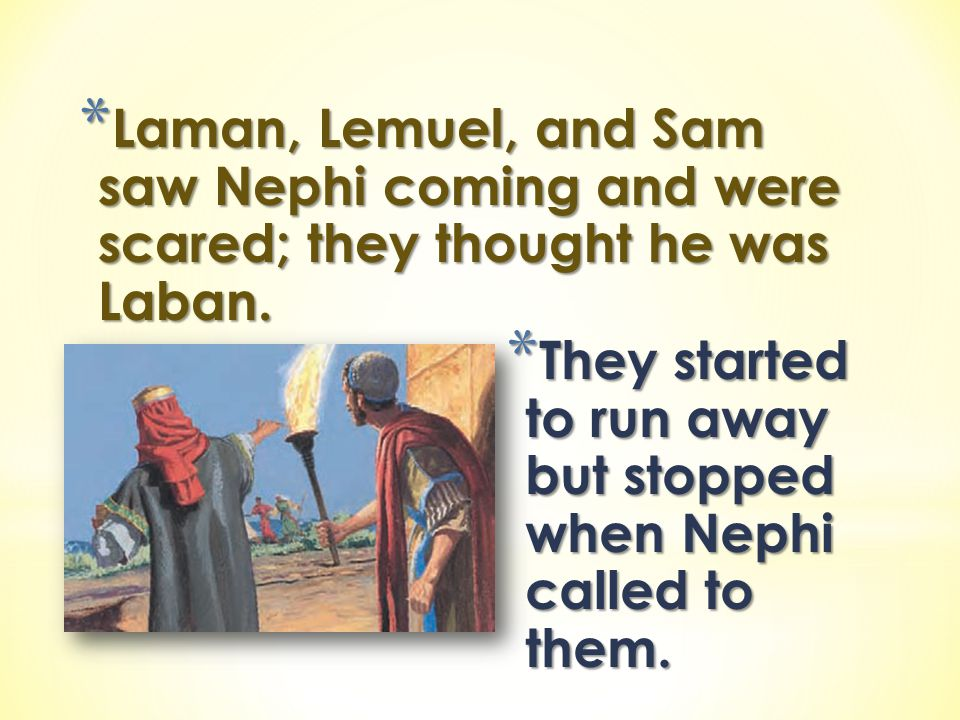 Laman, Lemuel, and Sam saw Nephi coming and were scared; they thought he was Laban.