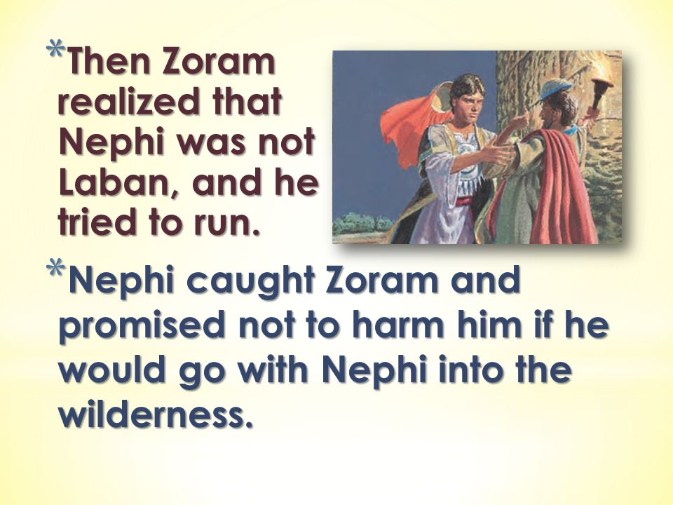 Then Zoram realized that Nephi was not Laban, and he tried to run.