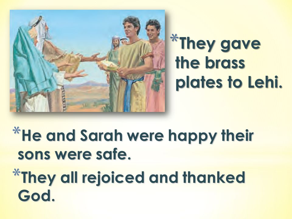 They gave the brass plates to Lehi.