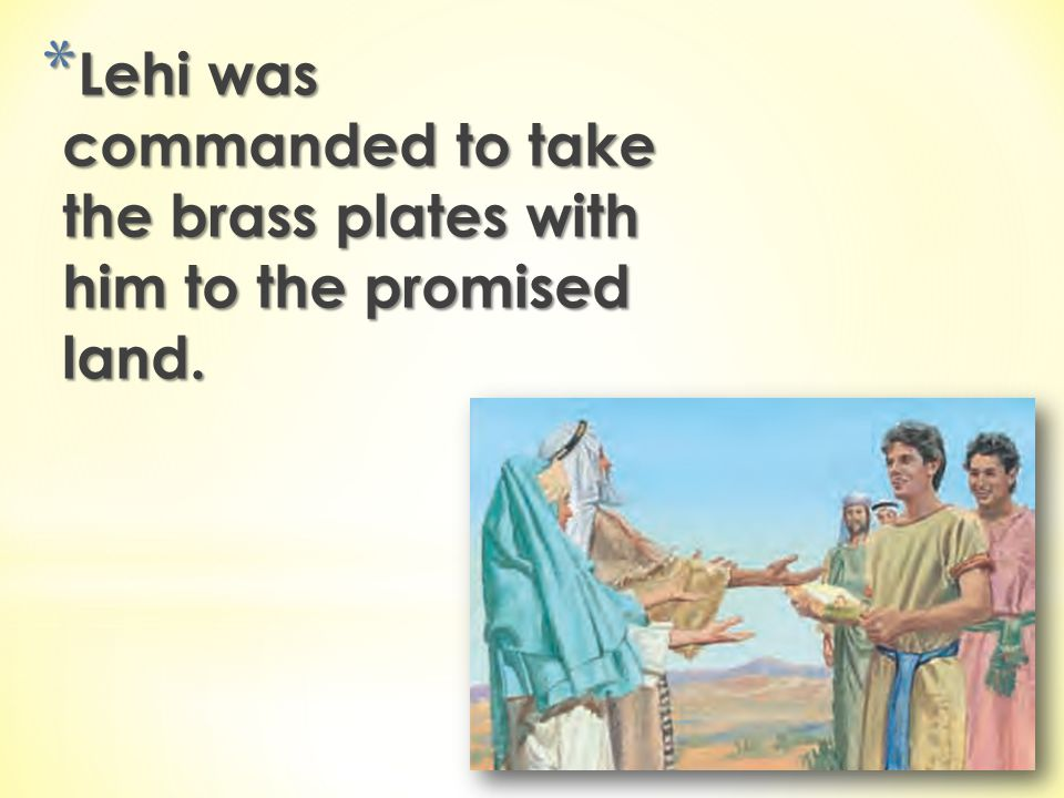 Lehi was commanded to take the brass plates with him to the promised land.