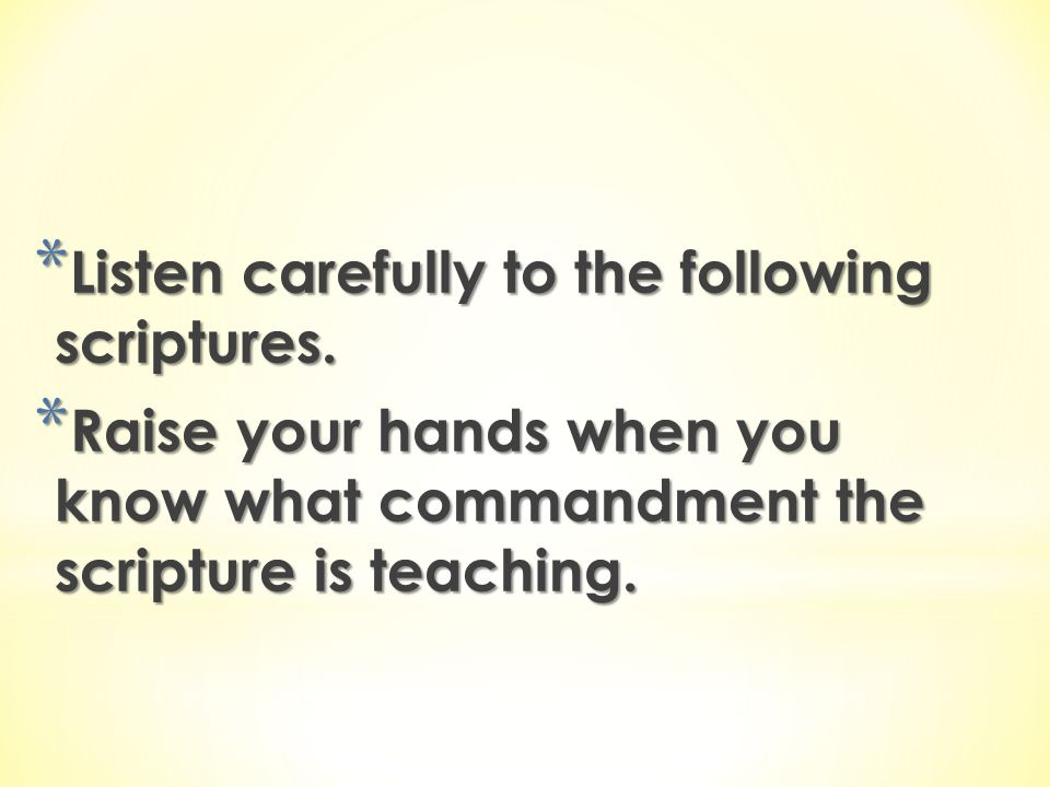 Listen carefully to the following scriptures.