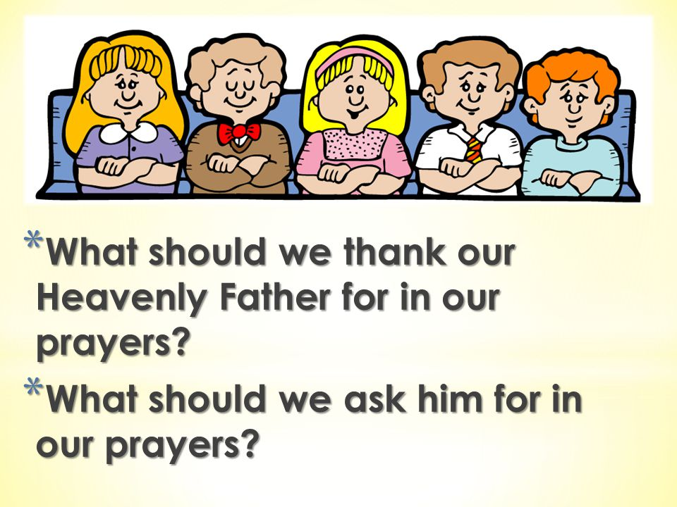 What should we thank our Heavenly Father for in our prayers
