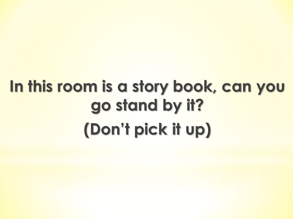 In this room is a story book, can you go stand by it