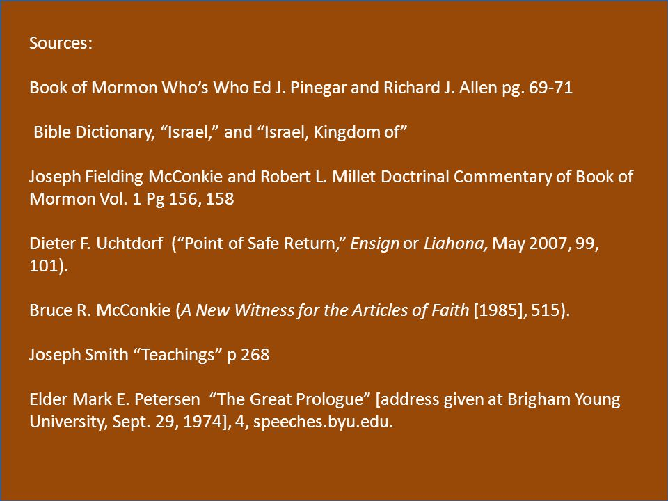 Sources: Book of Mormon Who's Who Ed J. Pinegar and Richard J. Allen pg. 69-71. Bible Dictionary, Israel, and Israel, Kingdom of