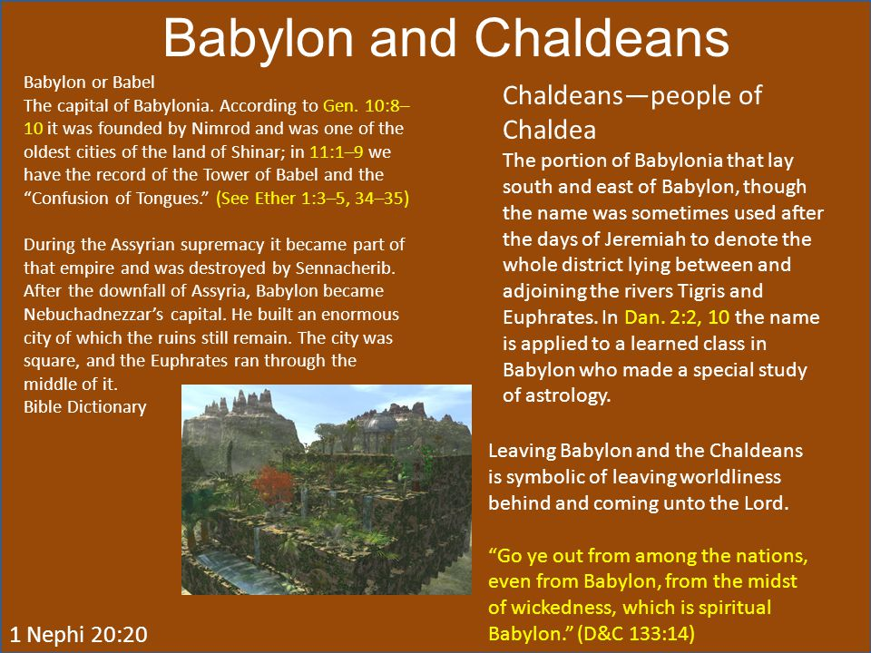 Babylon and Chaldeans Chaldeans—people of Chaldea 1 Nephi 20:20
