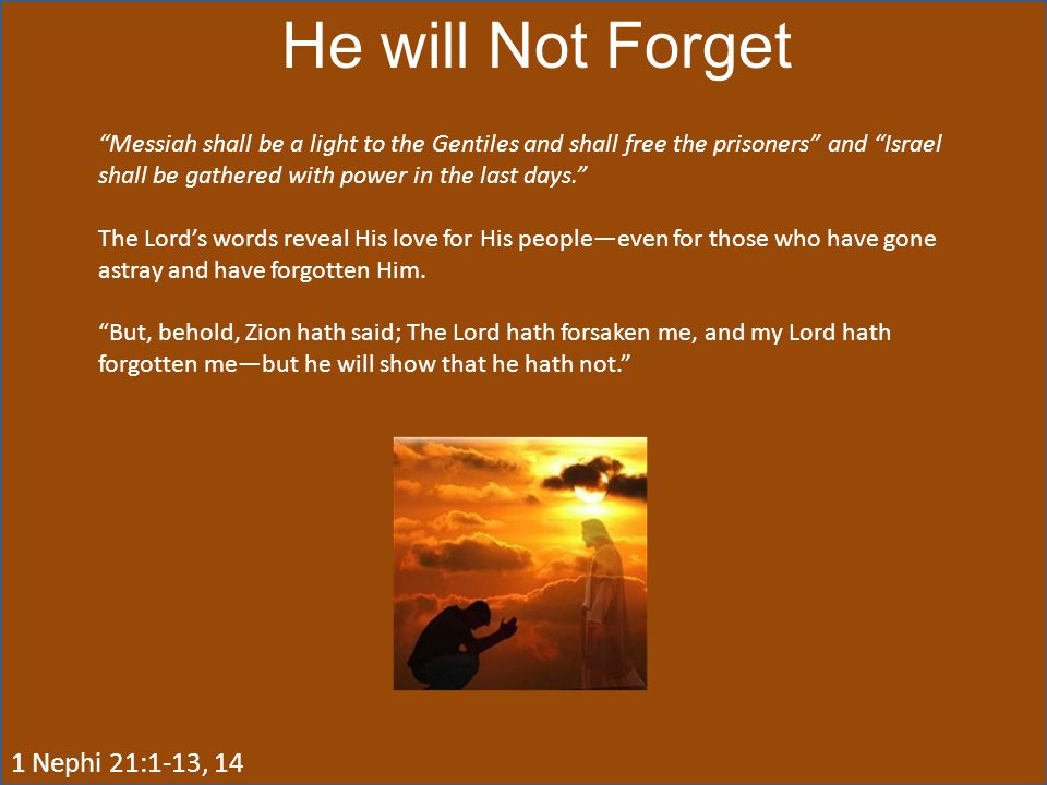 He will Not Forget 1 Nephi 21:1-13, 14