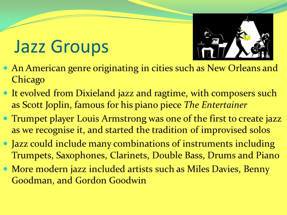 Jazz Groups An American genre originating in cities such as New Orleans and Chicago.