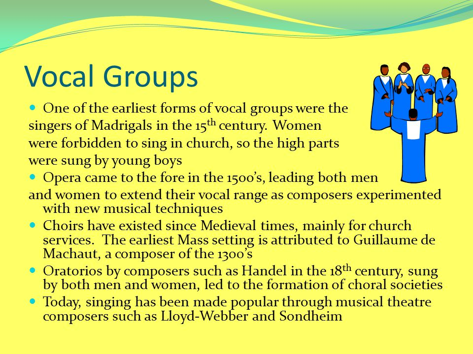 Vocal Groups One of the earliest forms of vocal groups were the