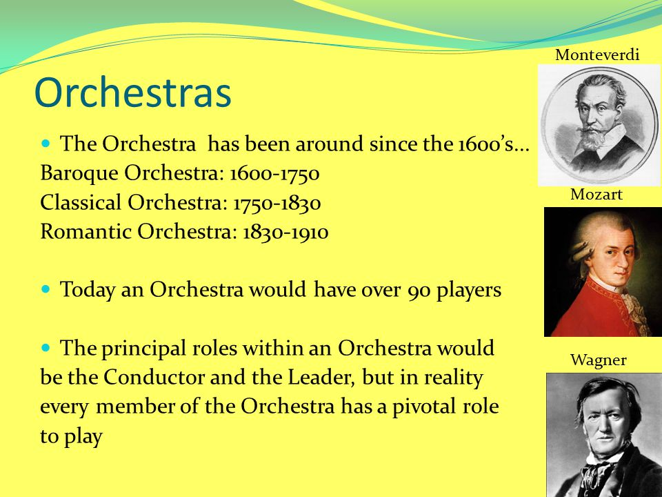 Orchestras The Orchestra has been around since the 1600's...