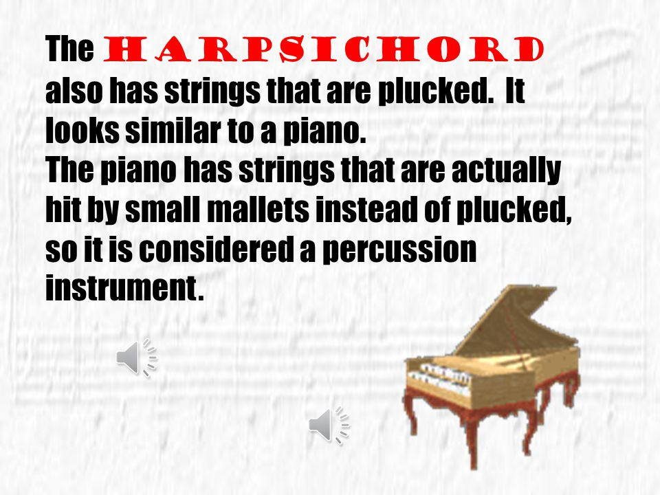 The harpsichord also has strings that are plucked