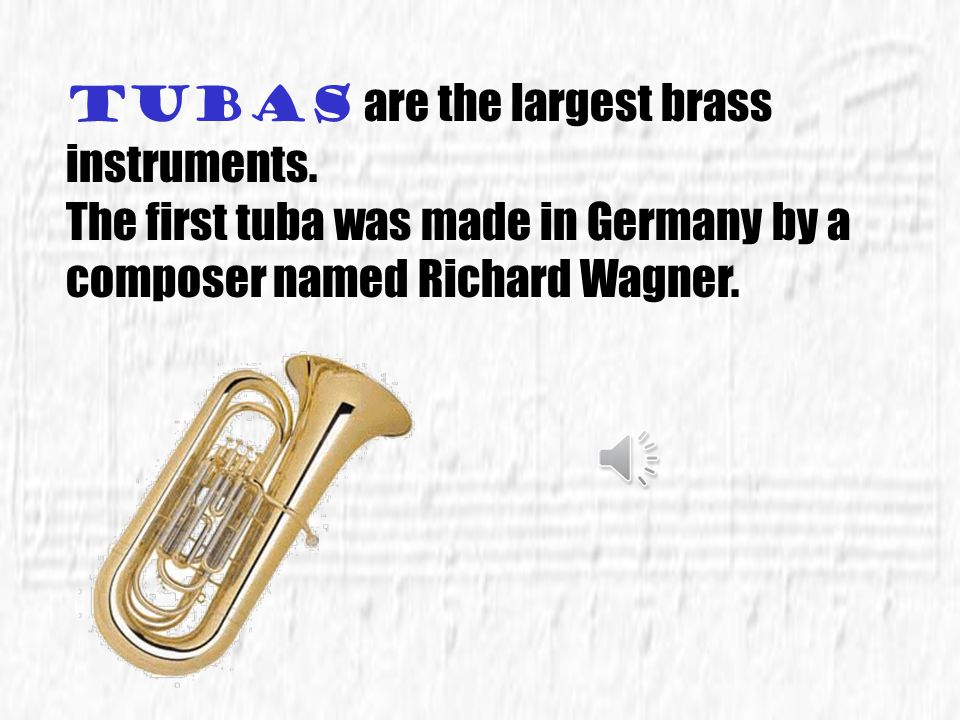 Tubas are the largest brass instruments.