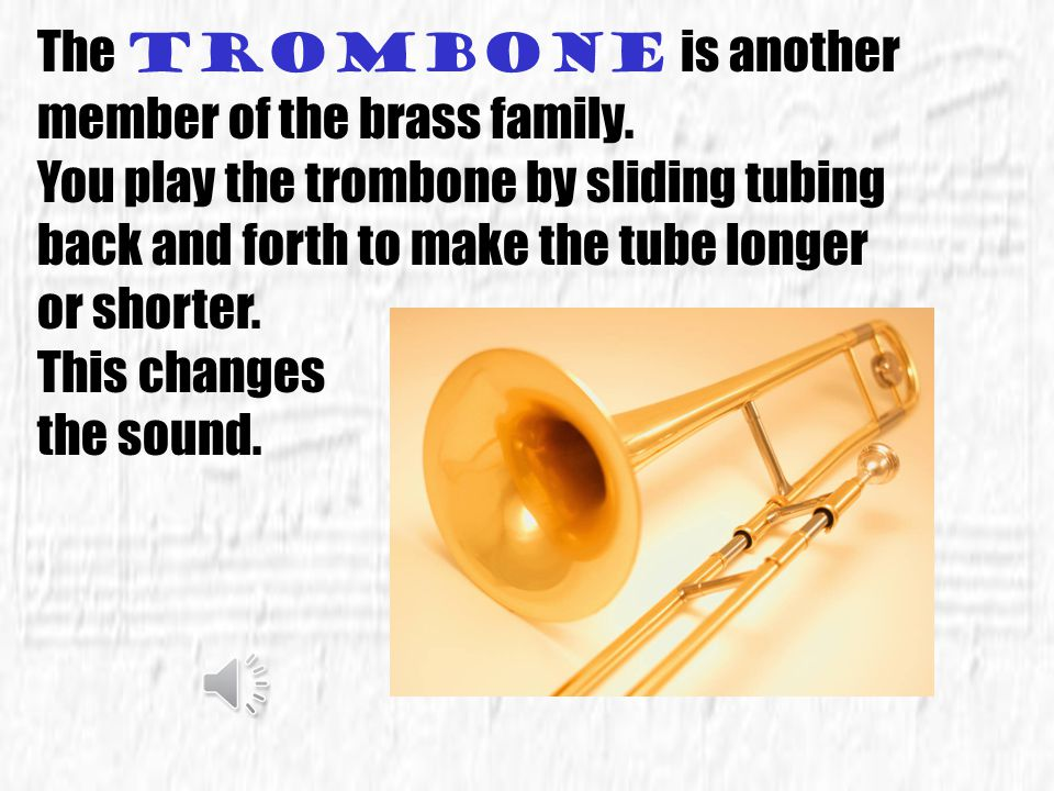 The trombone is another