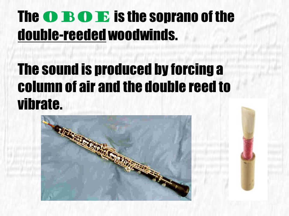 The oboe is the soprano of the double-reeded woodwinds.