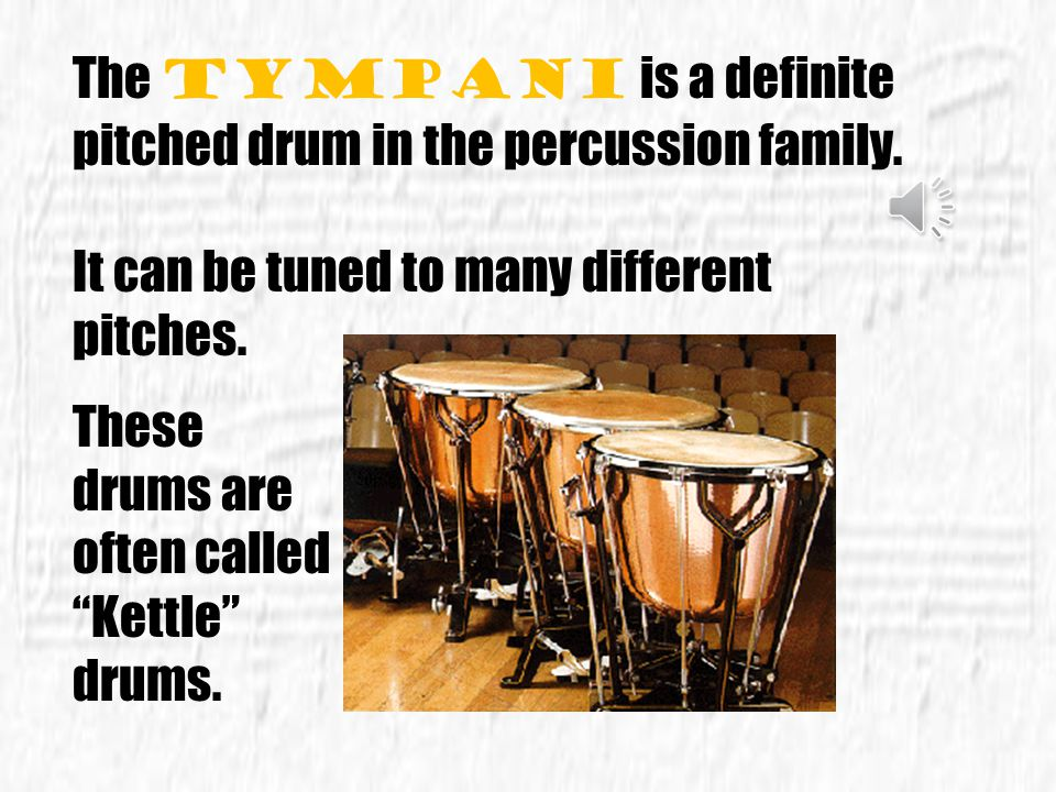 The Tympani is a definite pitched drum in the percussion family.