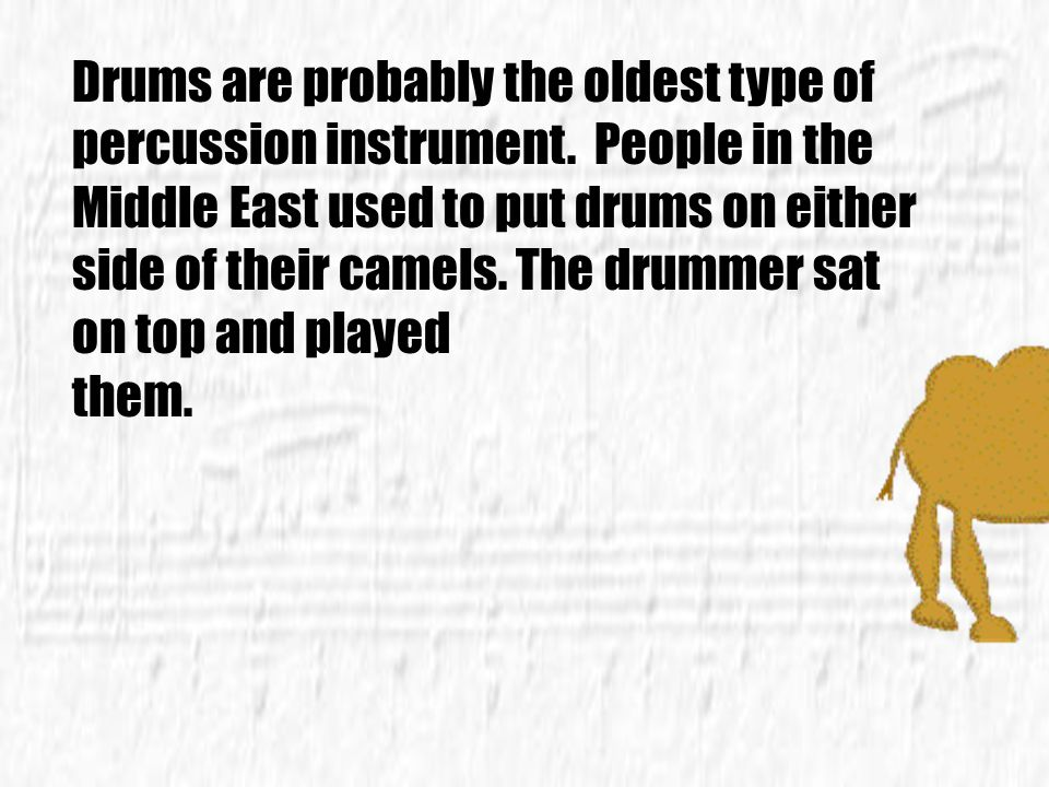 Drums are probably the oldest type of percussion instrument