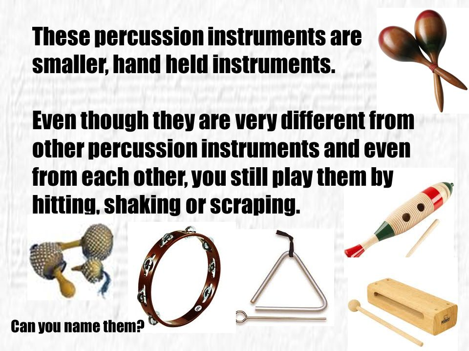 These percussion instruments are smaller, hand held instruments.