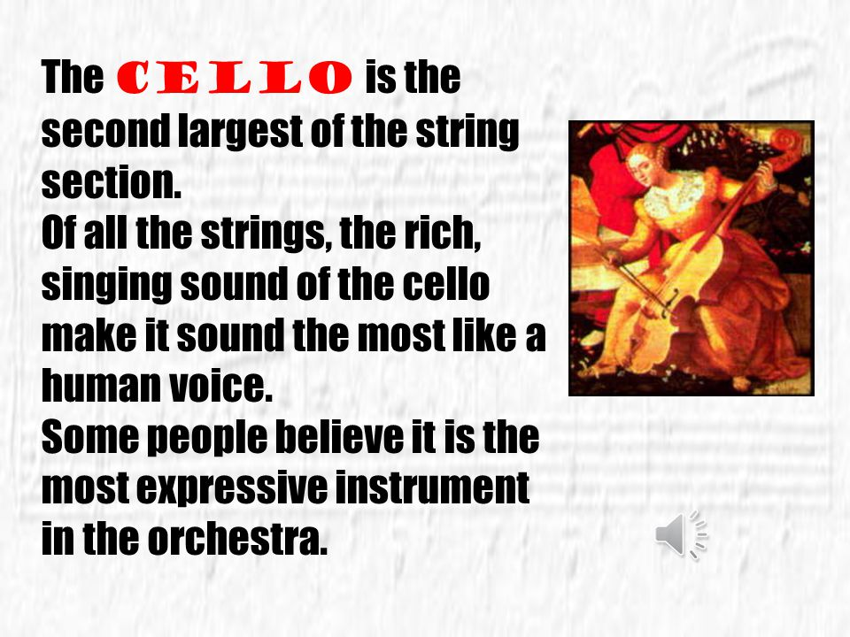 The cello is the second largest of the string section.
